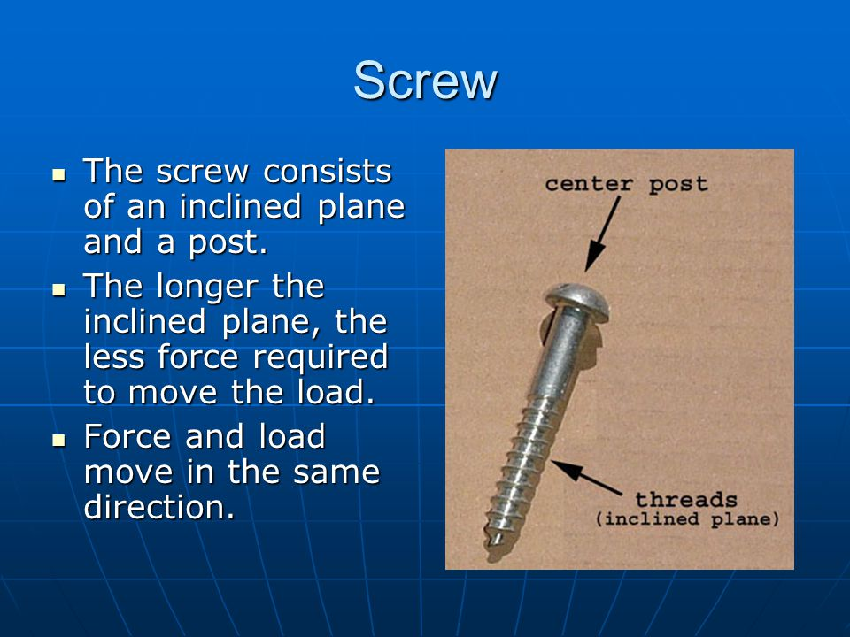 Screw The screw consists of an inclined plane and a post.