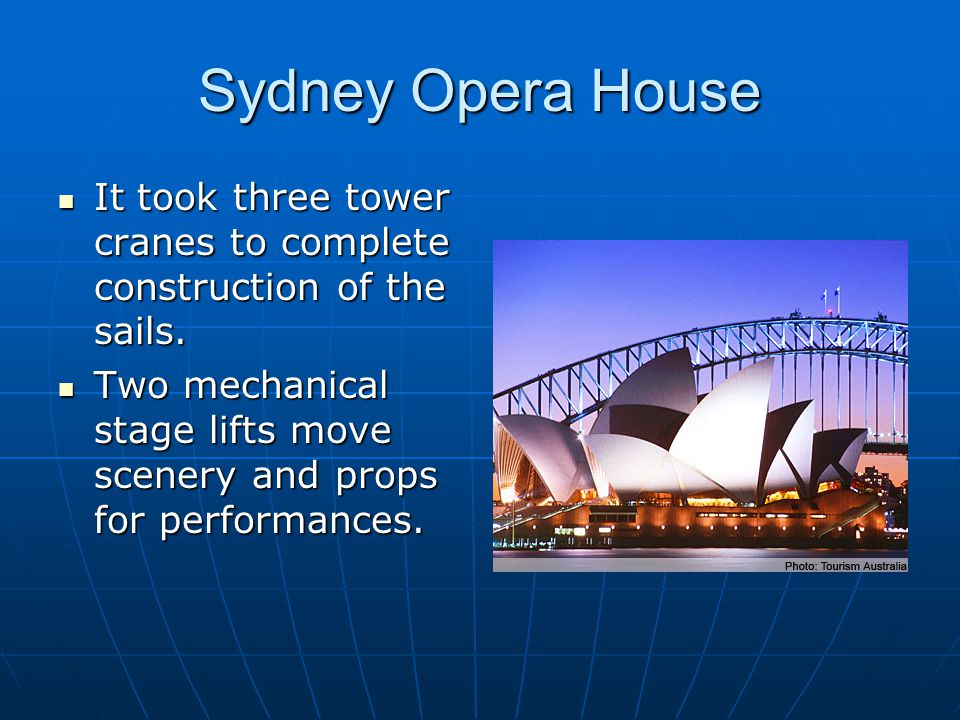Sydney Opera House It took three tower cranes to complete construction of the sails.