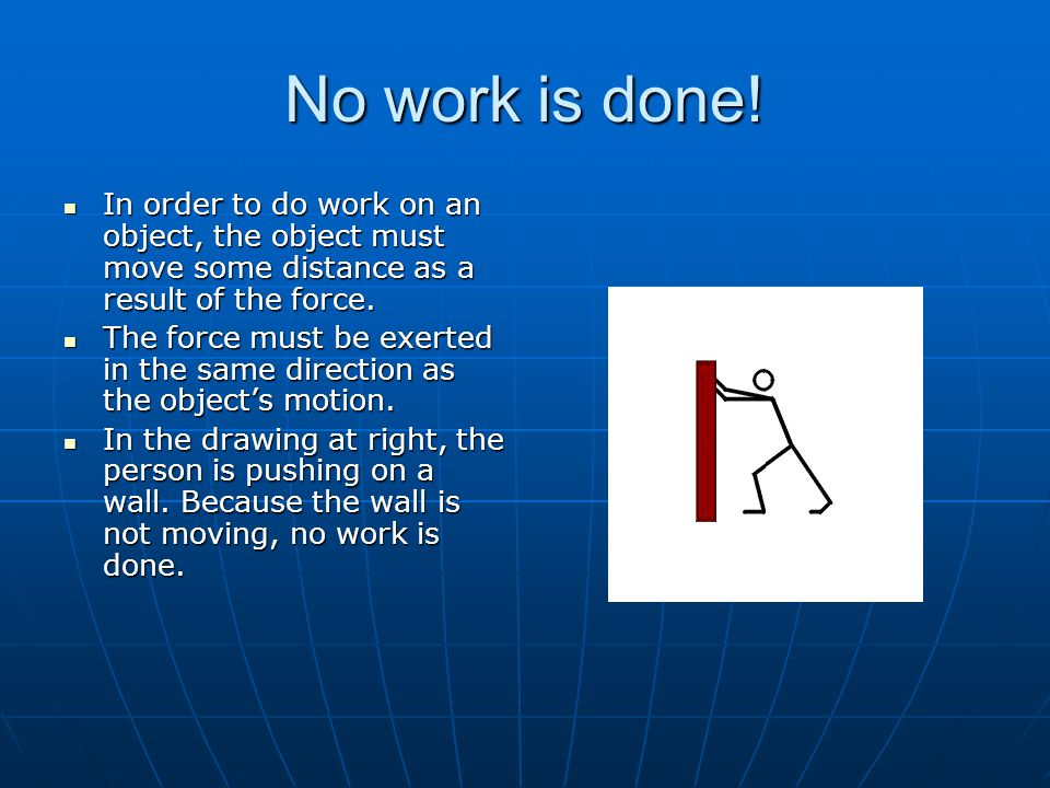 No work is done! In order to do work on an object, the object must move some distance as a result of the force.