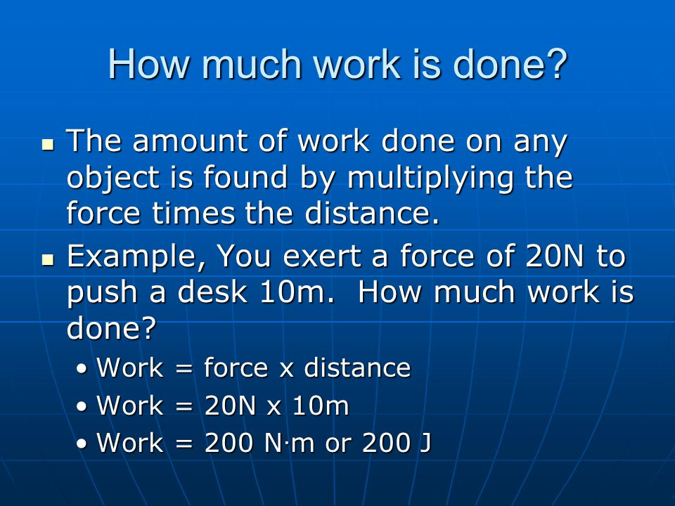 How much work is done The amount of work done on any object is found by multiplying the force times the distance.