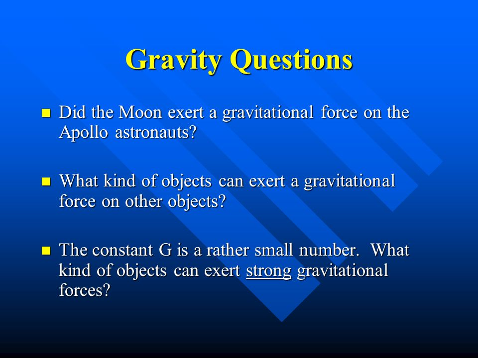 Gravity Questions Did the Moon exert a gravitational force on the Apollo astronauts