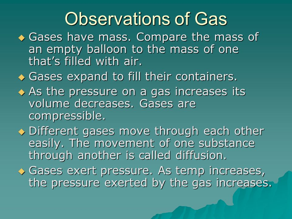 Observations of Gas Gases have mass. Compare the mass of an empty balloon to the mass of one that's filled with air.