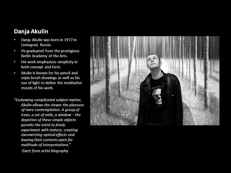 Danja Akulin Danja Akulin was born in 1977 in Leningrad, Russia.