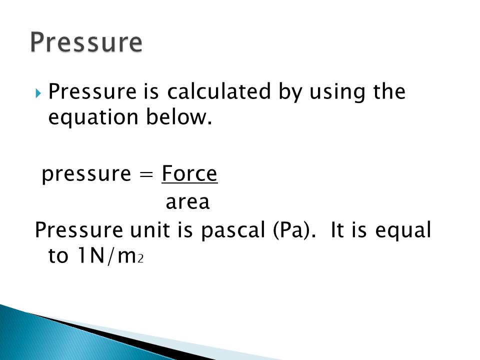 Pressure Pressure is calculated by using the equation below.