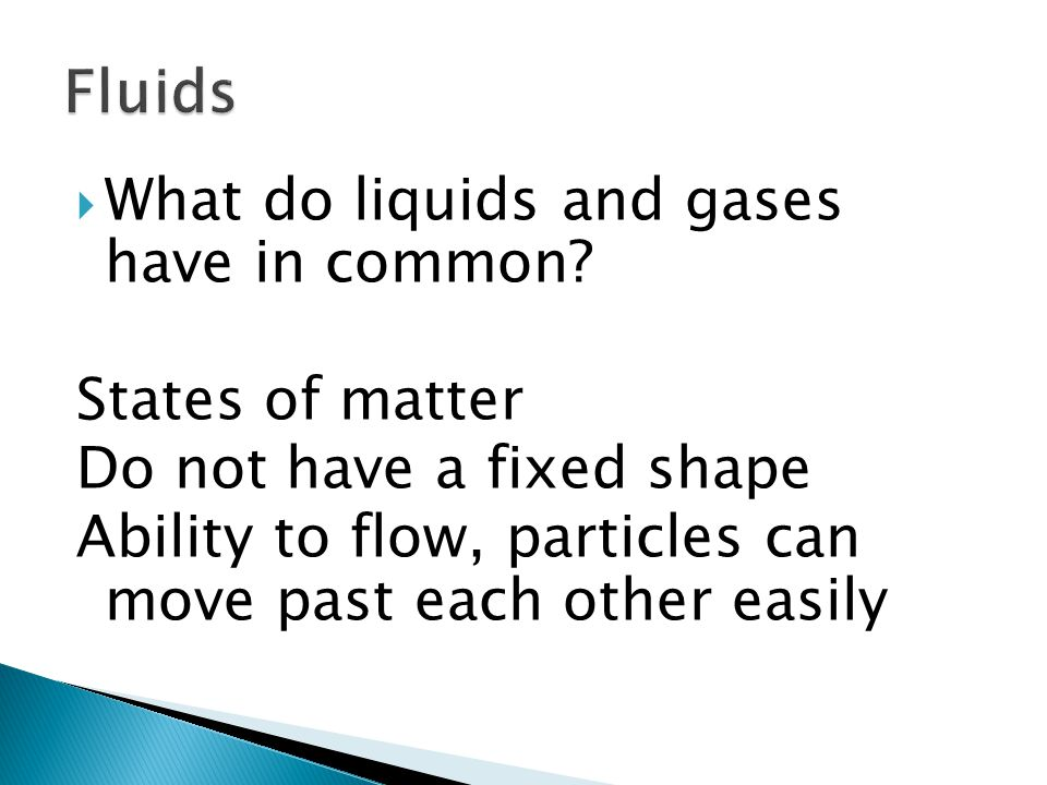 Fluids What do liquids and gases have in common States of matter