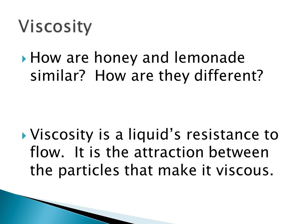 Viscosity How are honey and lemonade similar How are they different