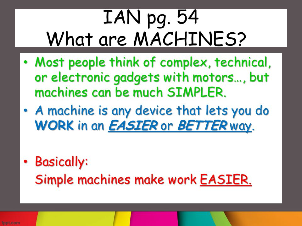 IAN pg. 54 What are MACHINES