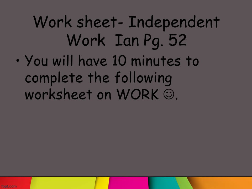 Work sheet- Independent Work Ian Pg. 52