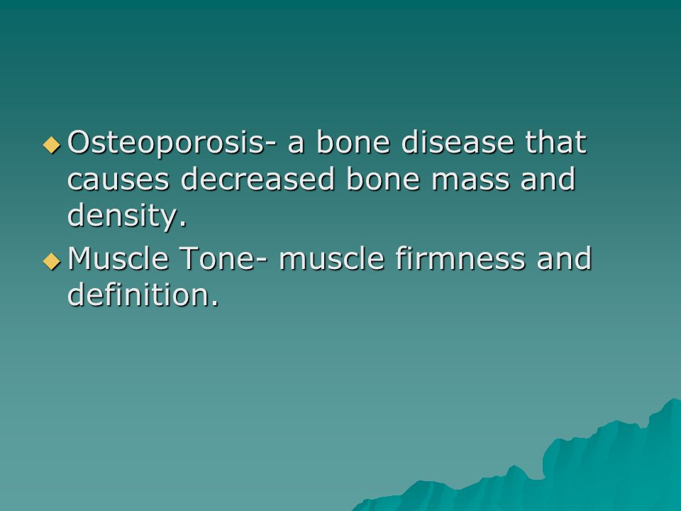 Osteoporosis- a bone disease that causes decreased bone mass and density.