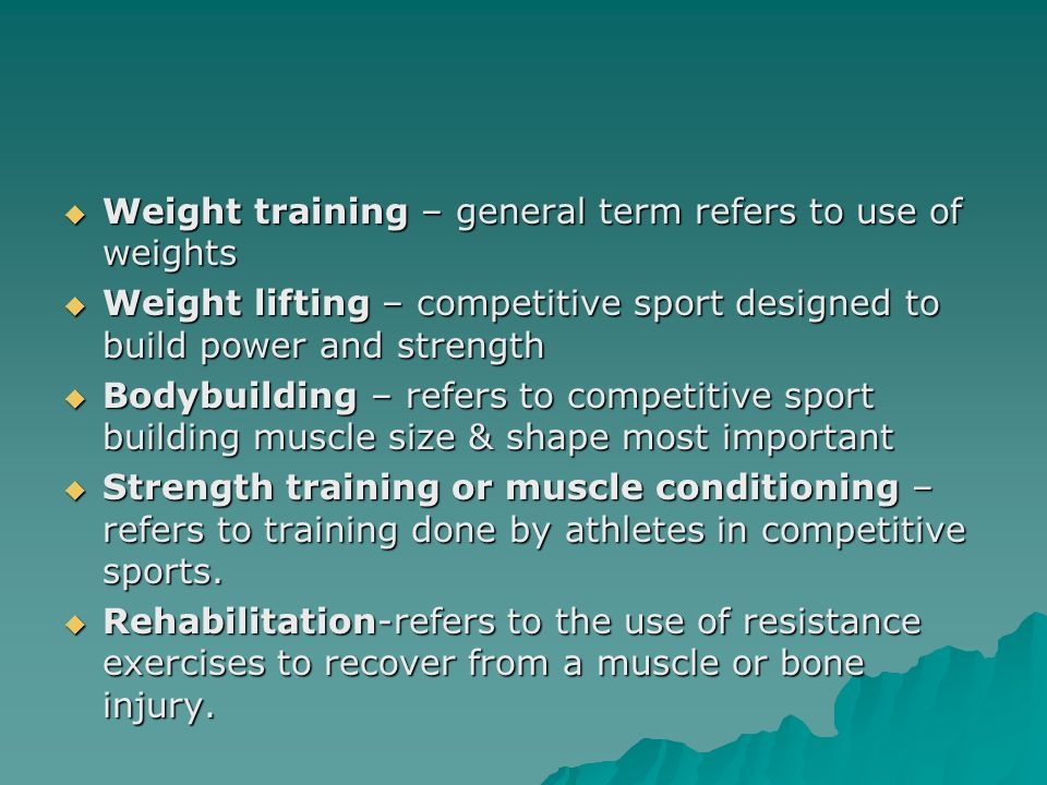 Weight training – general term refers to use of weights