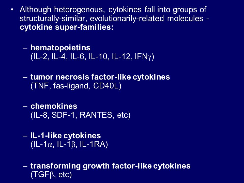Although heterogenous, cytokines fall into groups of structurally-similar, evolutionarily-related molecules - cytokine super-families: