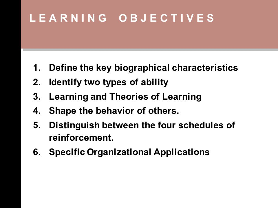 L E A R N I N G O B J E C T I V E S Define the key biographical characteristics. Identify two types of ability.