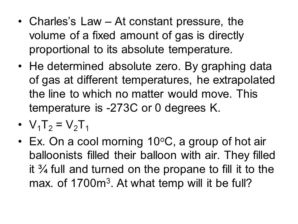 Charles's Law – At constant pressure, the volume of a fixed amount of gas is directly proportional to its absolute temperature.