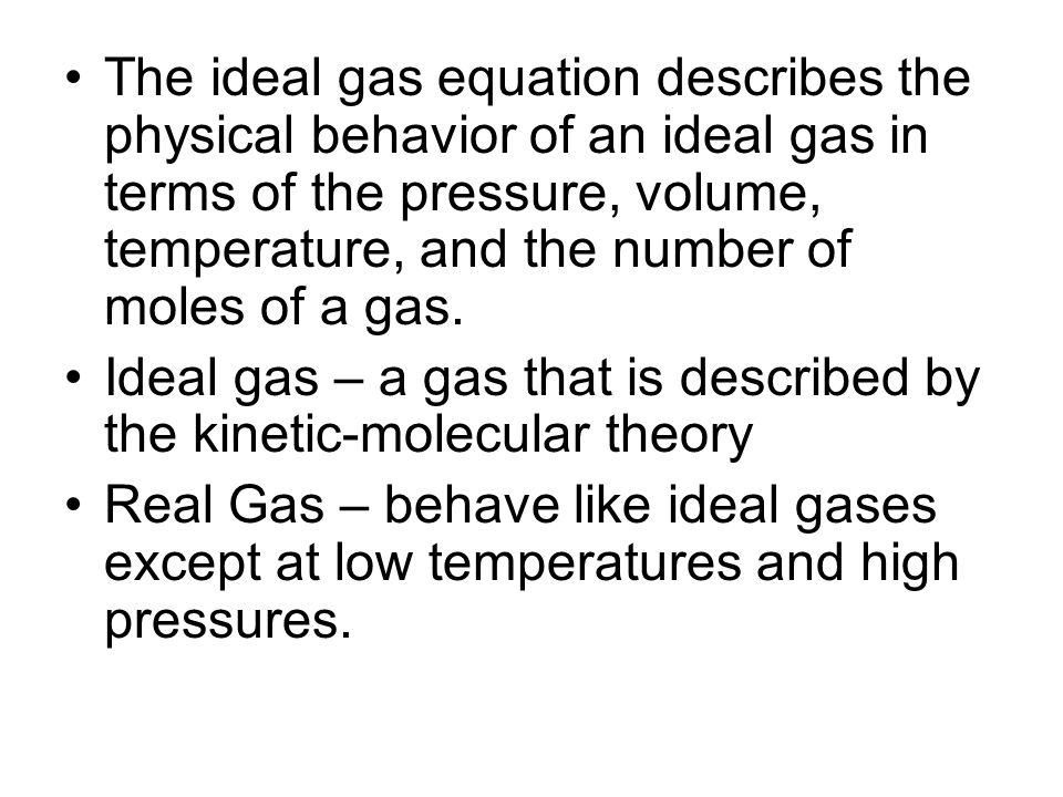 The ideal gas equation describes the physical behavior of an ideal gas in terms of the pressure, volume, temperature, and the number of moles of a gas.
