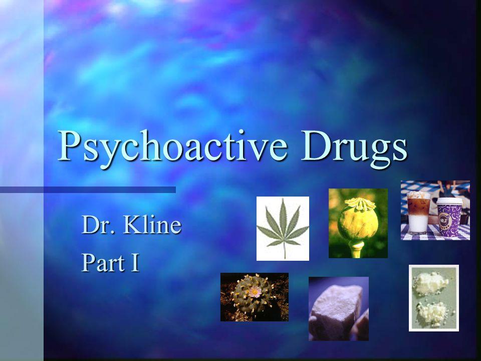 Psychoactive Drugs Dr. Kline Part I