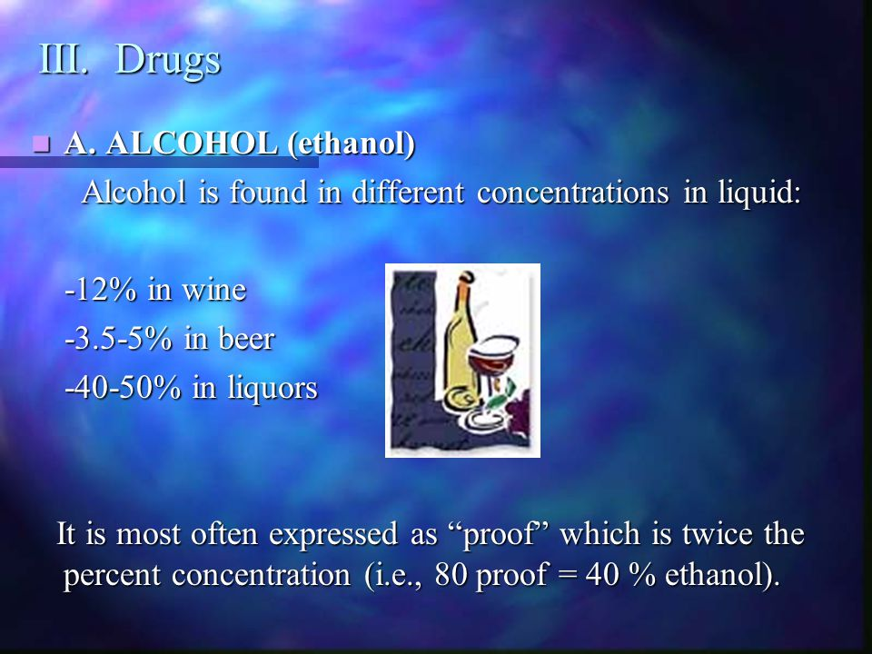 III. Drugs A. ALCOHOL (ethanol)