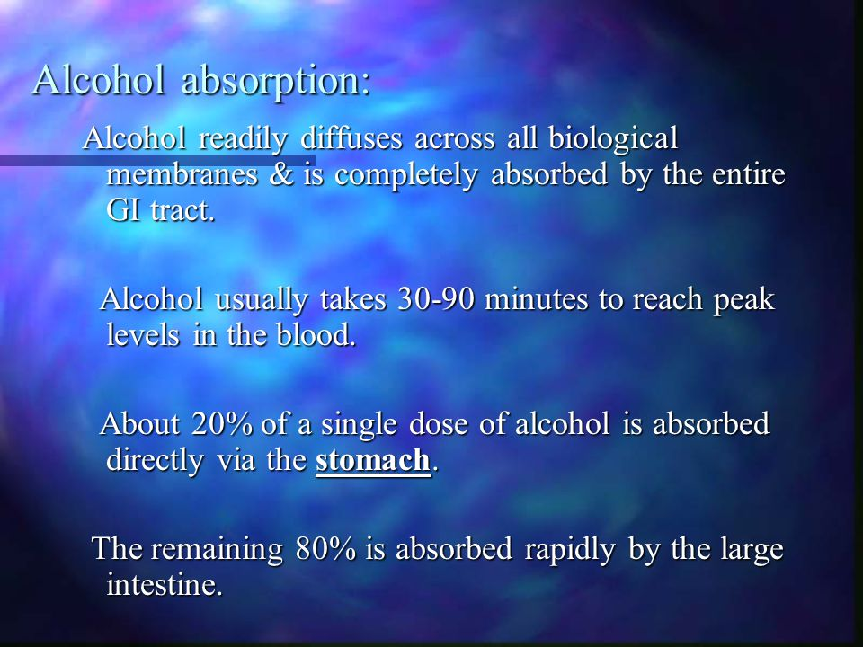 Alcohol absorption: Alcohol readily diffuses across all biological membranes & is completely absorbed by the entire GI tract.