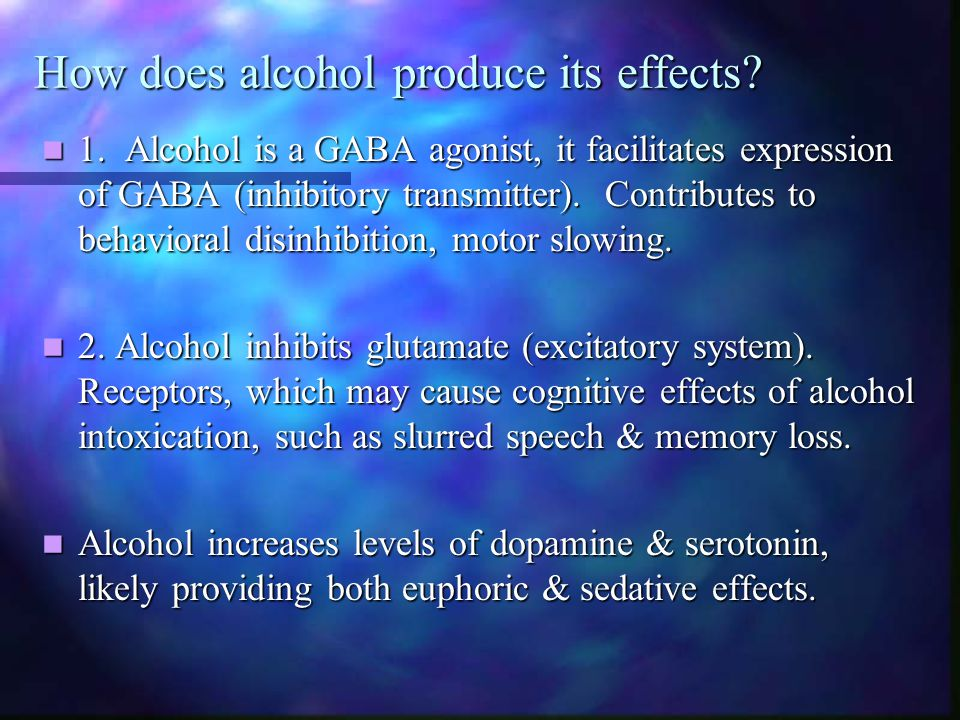How does alcohol produce its effects