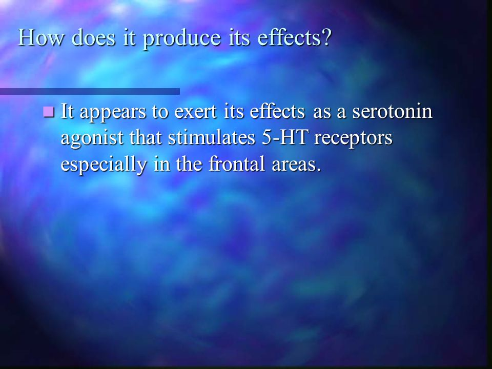 How does it produce its effects