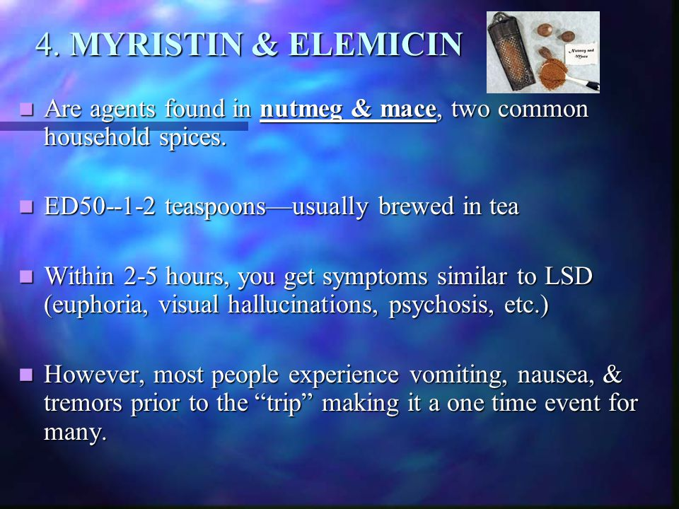 4. MYRISTIN & ELEMICIN Are agents found in nutmeg & mace, two common household spices. ED50--1-2 teaspoons—usually brewed in tea.