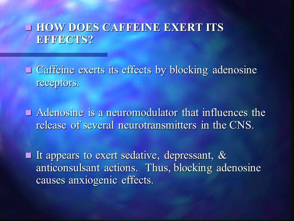 HOW DOES CAFFEINE EXERT ITS EFFECTS