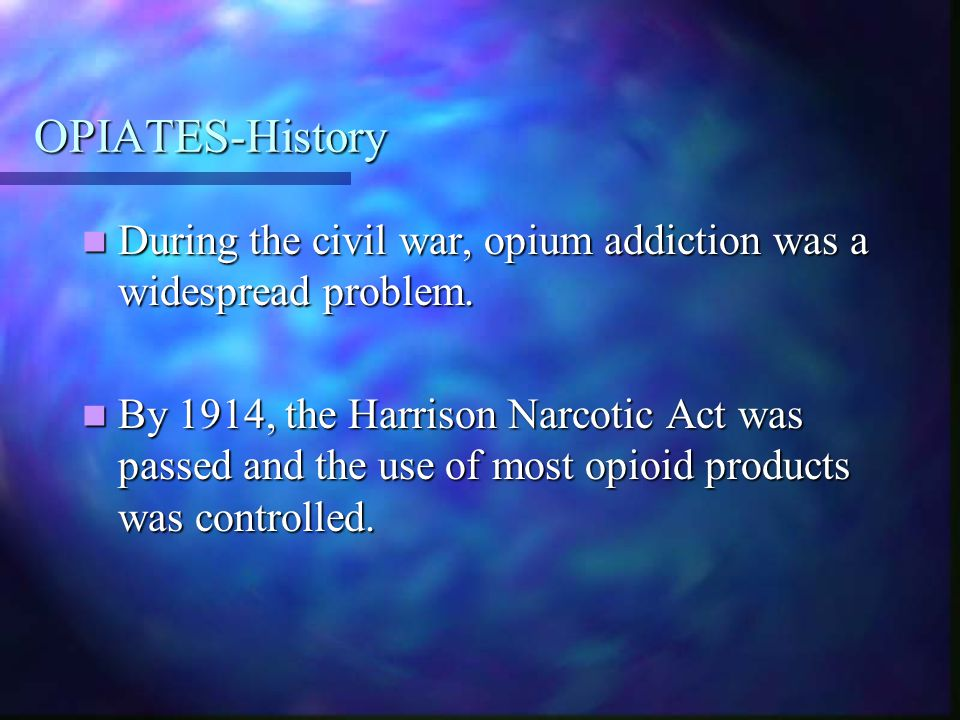 OPIATES-History During the civil war, opium addiction was a widespread problem.