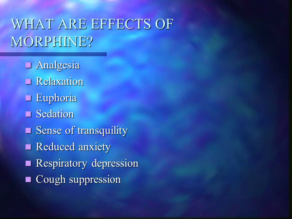 WHAT ARE EFFECTS OF MORPHINE
