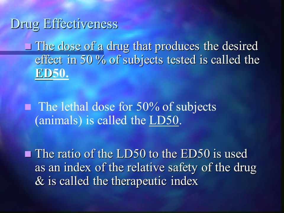 Drug Effectiveness The dose of a drug that produces the desired effect in 50 % of subjects tested is called the ED50.