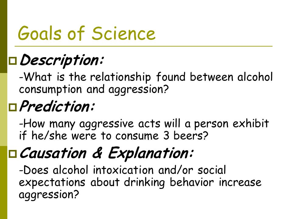 Goals of Science Description: Prediction: Causation & Explanation: