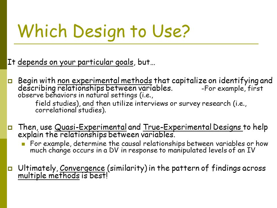 Which Design to Use It depends on your particular goals, but…