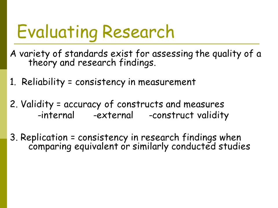 Evaluating Research A variety of standards exist for assessing the quality of a theory and research findings.