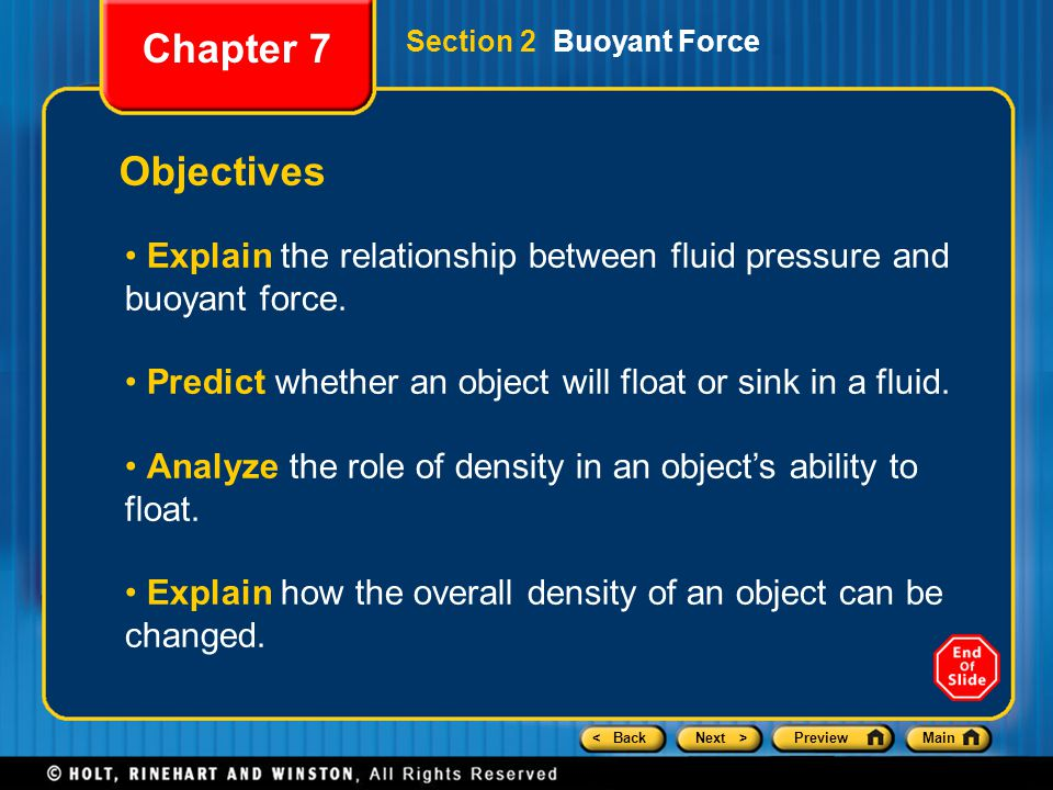 Chapter 7 Section 2 Buoyant Force. Objectives. Explain the relationship between fluid pressure and buoyant force.