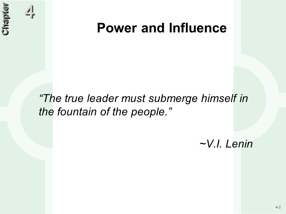 4 Power and Influence. Chapter. The true leader must submerge himself in the fountain of the people.