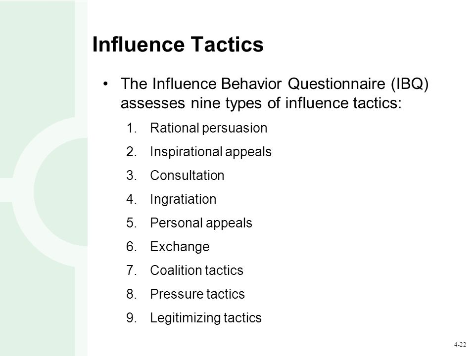 Influence Tactics The Influence Behavior Questionnaire (IBQ) assesses nine types of influence tactics: