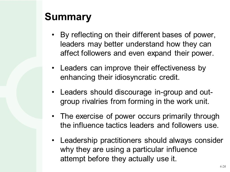 Summary By reflecting on their different bases of power, leaders may better understand how they can affect followers and even expand their power.