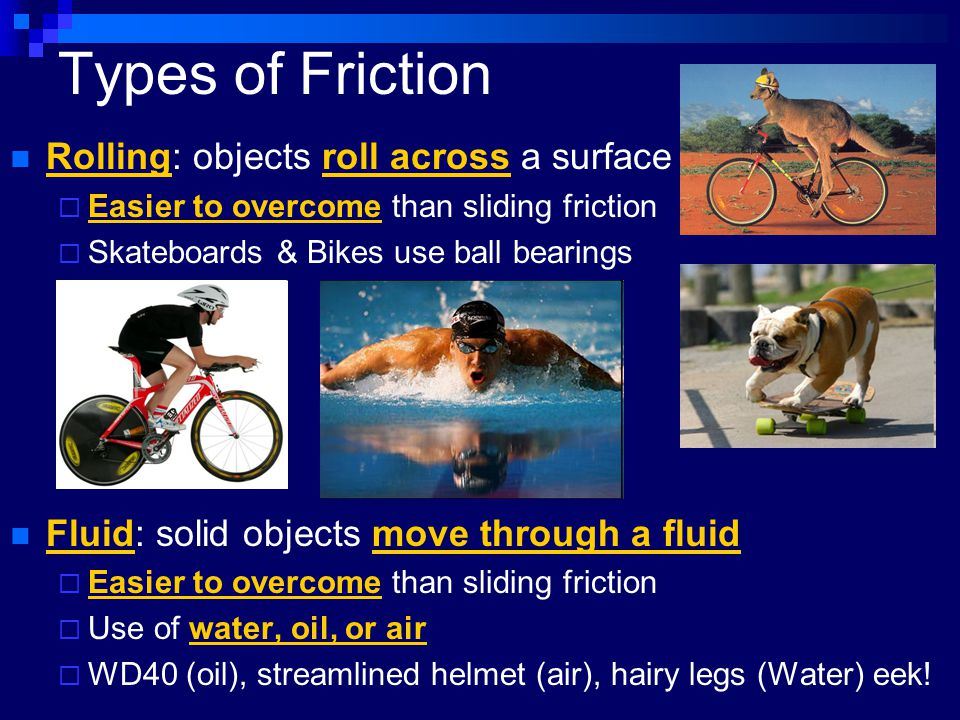 Types of Friction Rolling: objects roll across a surface