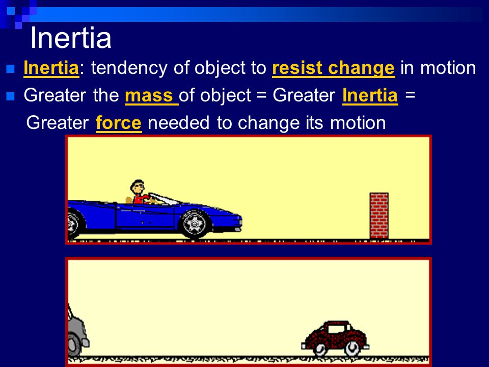Inertia Inertia: tendency of object to resist change in motion
