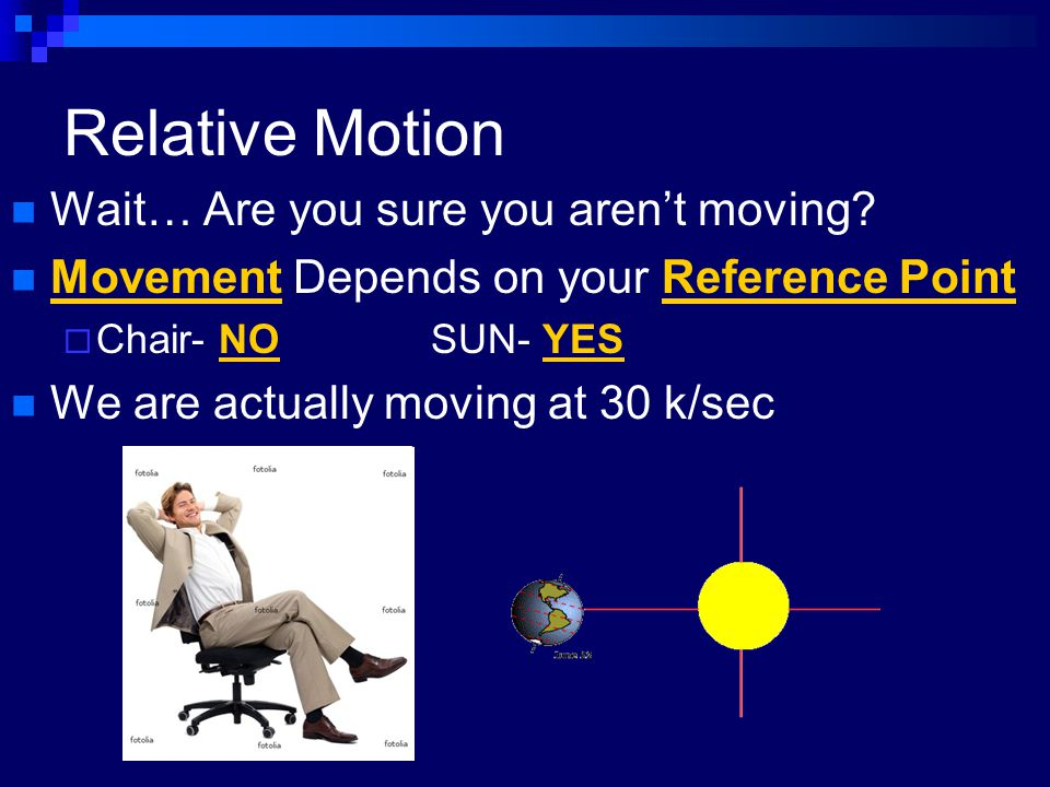 Relative Motion Wait… Are you sure you aren't moving