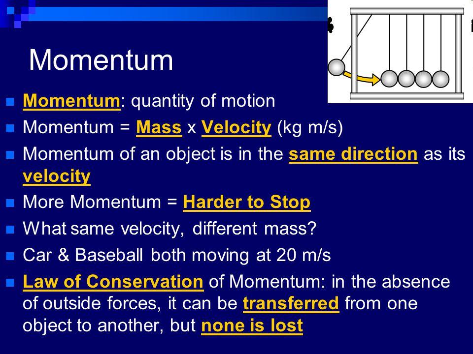 Momentum Momentum: quantity of motion