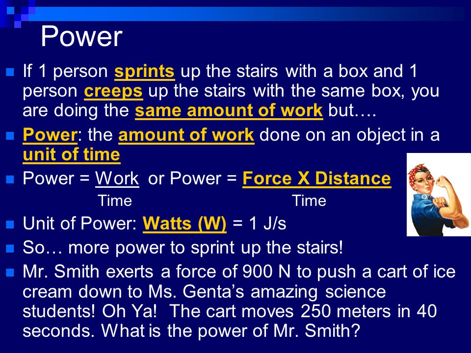 Power If 1 person sprints up the stairs with a box and 1 person creeps up the stairs with the same box, you are doing the same amount of work but….