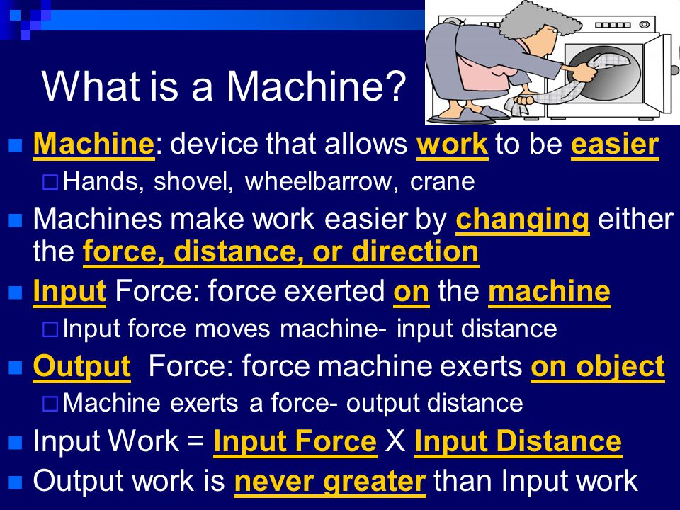 What is a Machine Machine: device that allows work to be easier