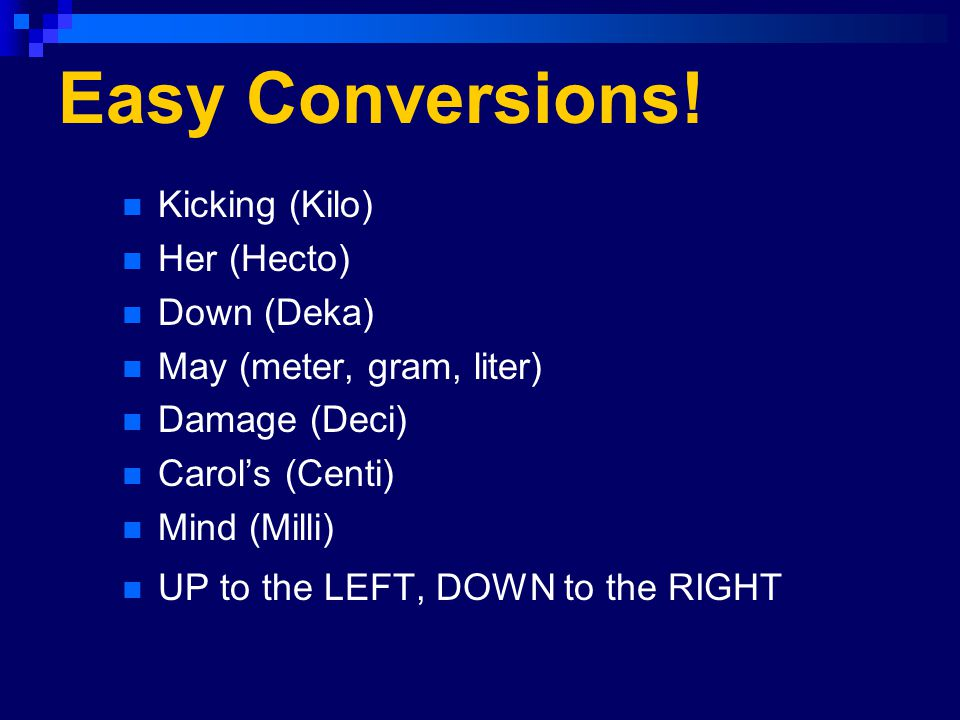 Easy Conversions! Kicking (Kilo) Her (Hecto) Down (Deka)
