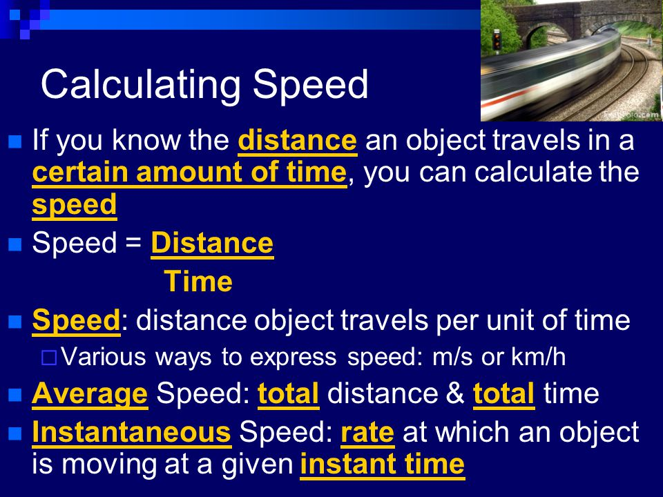 Calculating Speed If you know the distance an object travels in a certain amount of time, you can calculate the speed.