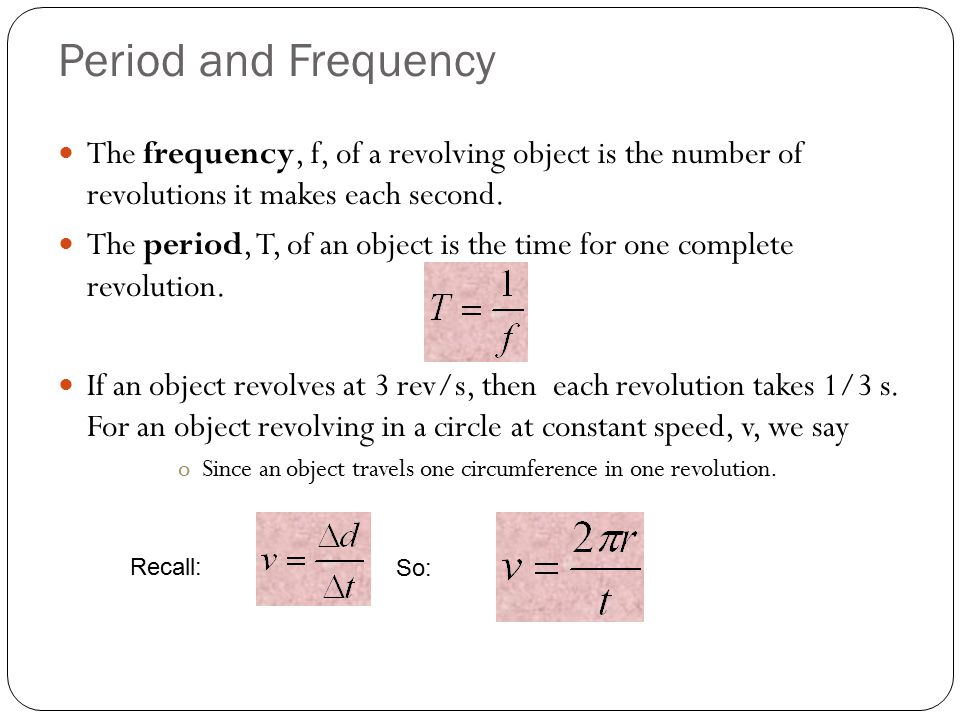 Period and Frequency The frequency, f, of a revolving object is the number of revolutions it makes each second.