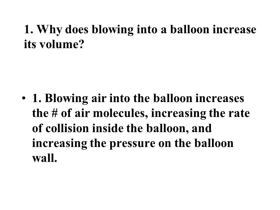 1. Why does blowing into a balloon increase its volume