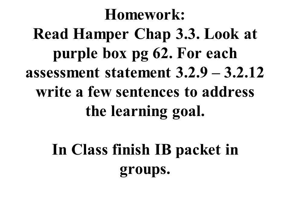 Homework: Read Hamper Chap 3. 3. Look at purple box pg 62
