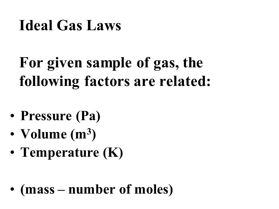 Ideal Gas Laws For given sample of gas, the following factors are related: