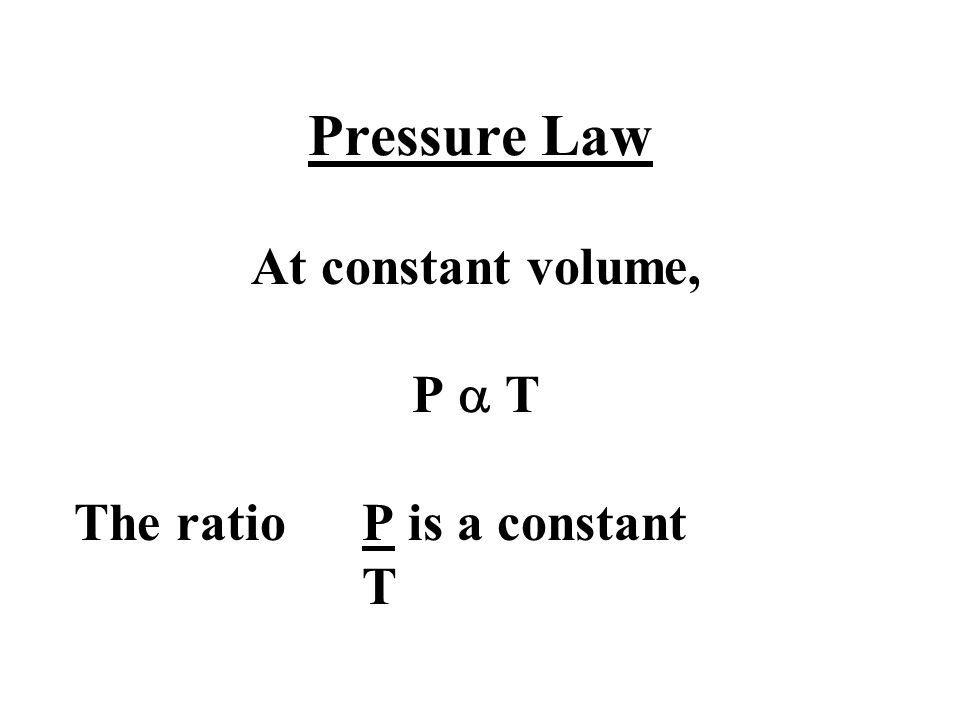 At constant volume, P a T The ratio P is a constant T