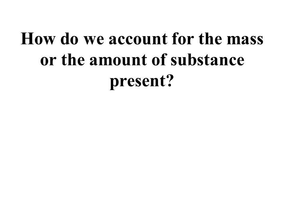 How do we account for the mass or the amount of substance present