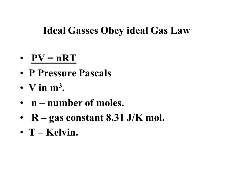 Ideal Gasses Obey ideal Gas Law